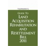 Guide to Acquisition Rehabilitation and Resettlement Bill 2011